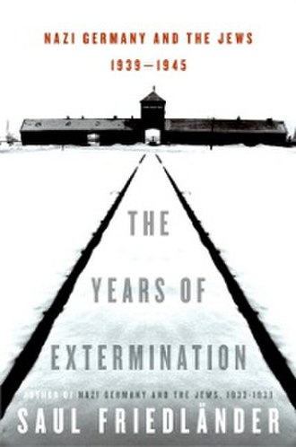 The Years of Extermination - Image: The Years of Extermination Nazi Germany and the Jews, 1939 1945