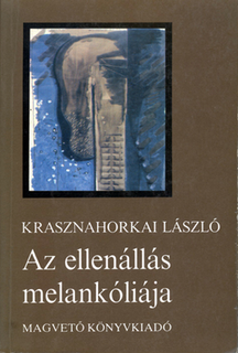<i>The Melancholy of Resistance</i> Novel by László Krasznahorkai
