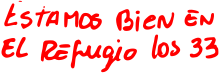 "Image of hand written note in Spanish, reading """"Estamos bien en el refugio, los 33"" (English: ""We are well in the shelter, the 33""))"