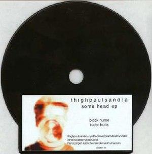 Some Head - Image: Thighpaulsandra Some Head EP Album Cover