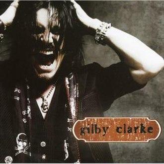 Gilby Clarke (album) - Image: Gilbyclarkealbum