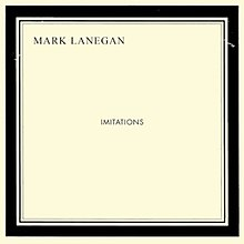 "A cream background with a black picture frame border. Black bold text inside reads ""Mark Lanegan Imitations""."