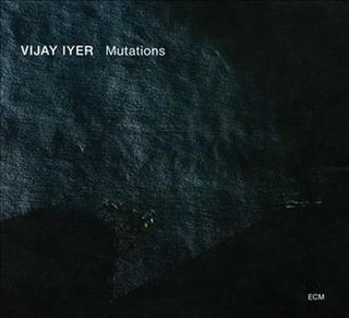 <i>Mutations</i> (Vijay Iyer album) 2014 studio album by Vijay Iyer