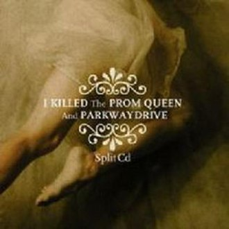 I Killed the Prom Queen / Parkway Drive: Split CD - Image: Parkway Drive & I Killed The Prom Queen Split CD