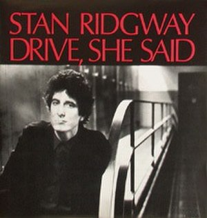 Drive, She Said (song) - Image: Stan Ridgway Drive, She Said
