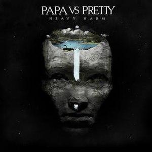 Heavy Harm - Image: Heavy Harm Papa VS Pretty