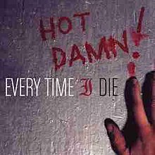Hot Damn! (Every Time I Die album - cover art).jpg
