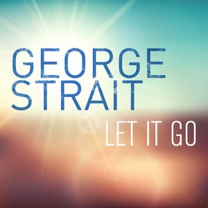 Let It Go (George Strait song) - Image: Let It Go Strait