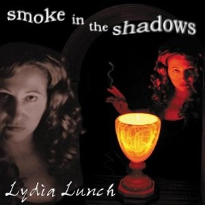 Smoke in the Shadows - Image: Lydia Lunch Smoke in the Shadows