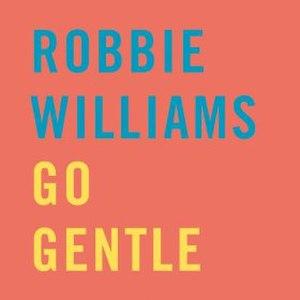 Go Gentle - Image: Robbie Williams Go Gentle