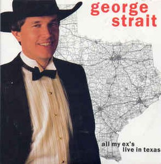 All My Ex's Live in Texas - Image: All My Ex's Live in Texas George Strait