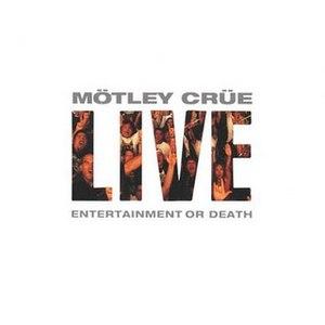 Live: Entertainment or Death - Image: Live Entertainment or Death Mötley Crüe