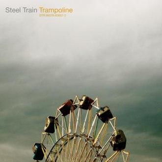 Trampoline (Steel Train album) - Image: Steel Train Trampoline Album Cover