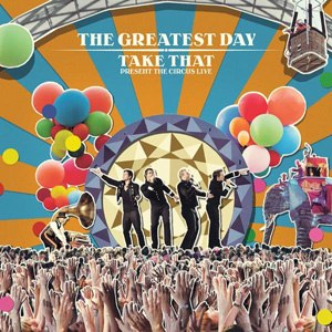 The Greatest Day – Take That Present: The Circus Live - Image: The Greatest Day (Take That album cover art)