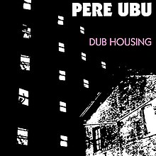 Pere Ubu Dub Housing