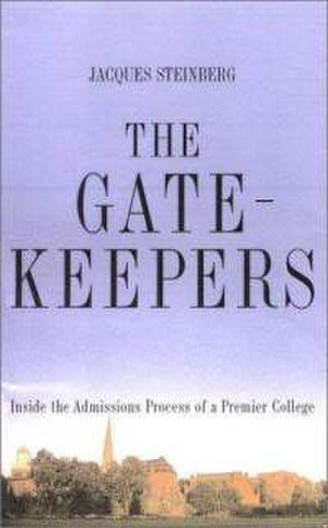 The Gatekeepers - Image: The Gatekeepers Inside the Admissions Process of a Premier College