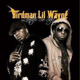 Leather So Soft - Image: Birdman and Lil Wayne Leather So Soft