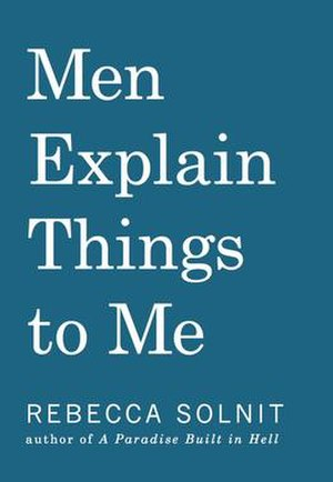 Men Explain Things to Me - Image: Men explain things to me book solnit