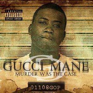 Murder Was the Case (Gucci Mane album) - Image: Murder was the case