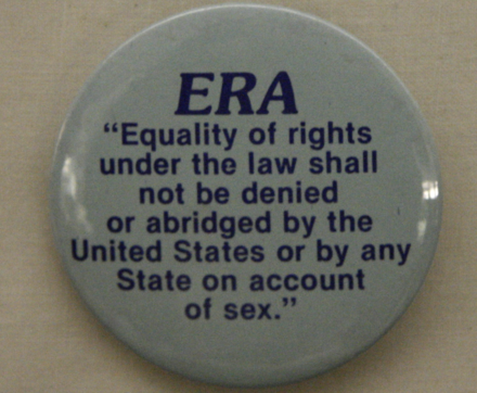 A button of what the ERA stood for as it tried to pass the House of Representatives in 1972.