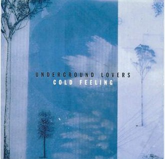 Cold Feeling - Image: Underground Lovers Cold Feeling