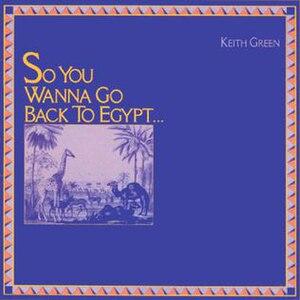 So You Wanna Go Back to Egypt - Image: Keith Green So You Wanna Go Back To Egypt