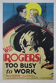 <i>Too Busy to Work</i> (1932 film) 1932 film by John G. Blystone