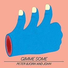 Peter Bjorn and John - Gimme Somejpg