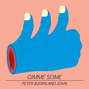 Gimme Some - Image: Peter Bjorn and John Gimme Some