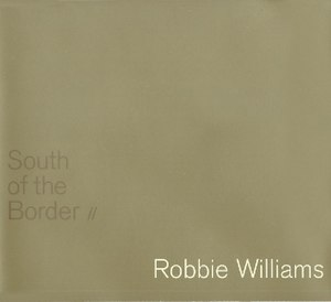 South of the Border (Robbie Williams song) - Image: Robbie Williams South of the Border CD single cover