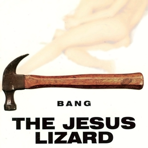 Bang (The Jesus Lizard album) - Image: TJL Bang