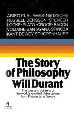 The Story of Philosophy - The Story of Philosophy by Will Durant