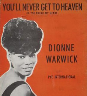 Youll Never Get to Heaven (If You Break My Heart) 1964 song composed by Burt Bacharach with lyrics by Hal David performed by Dionne Warwick