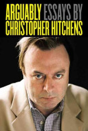 Arguably - Image: Christopher Hitchens Arguably Essays by Christopher Hitchens