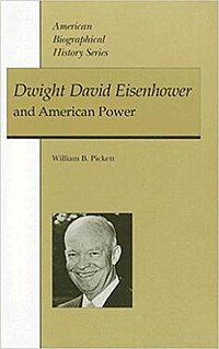 <i>Dwight David Eisenhower and American Power</i> book by William B. Pickett