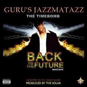 Guru's Jazzmatazz: The Timebomb Back to the Future Mixtape - Image: Guru Presents The Timebomb Back To The Future