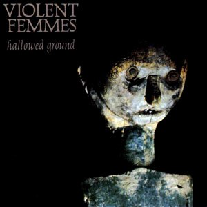 Hallowed Ground (Violent Femmes album) - Image: Hallowed Ground
