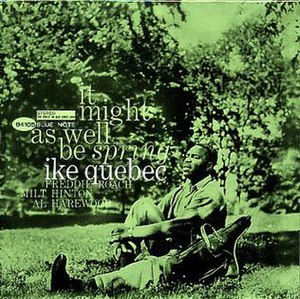 It Might as Well Be Spring (Ike Quebec album) - Image: It Might as Well Be Spring (album)