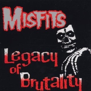Legacy of Brutality - Image: Misfits Legacy of Brutality cover