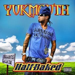 Half Baked (album) - Image: Yukmouth Half Baked in 2012