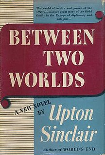 <i>Between Two Worlds</i> (novel) novel by Upton Sinclair
