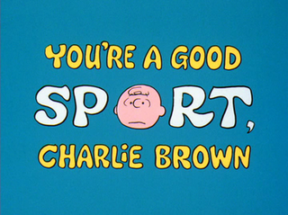 <i>Youre a Good Sport, Charlie Brown</i>