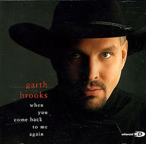 When You Come Back to Me Again - Image: Garth Brooks Whaen You Come Ba 229174