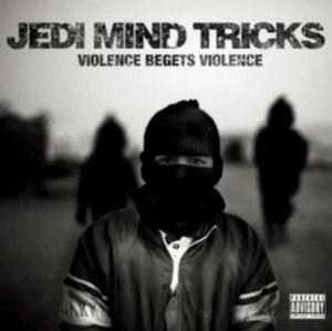 Violence Begets Violence - Image: Jedi Mind Tricks Violence Begets Violence