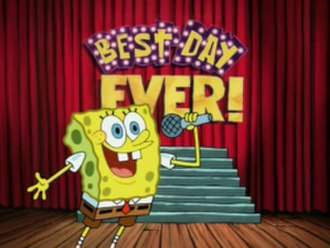 """Best Day Ever - At the end of the episode, SpongeBob performs a musical about his """"Best Day Ever""""."""