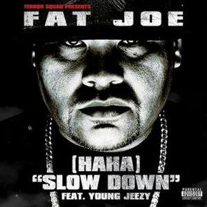 (Ha Ha) Slow Down - Image: Fat Joe Haha Slow Down
