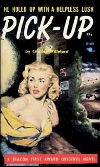 Charles Willeford - Pick-Up (1955), Willeford's second published novel and the first to appear without being packaged with another author's work