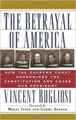 The Betrayal of America - The Betrayal of America: How the Supreme Court Undermined the Constitution and Chose our President