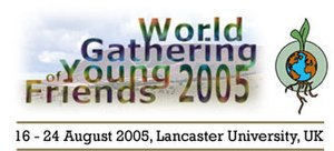 World Gathering of Young Friends - World Gathering of Young Friends 16–24 August 2005