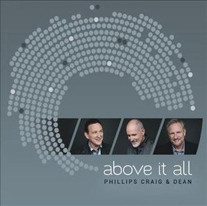 Above It All - Image: Above It All by Phillips, Craig and Dean